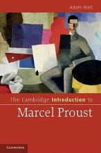 Watt, Adam The Cambridge Introduction to Marcel Proust