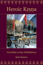 Mcgrath, Kevin Heroic Krsna - Friendship in Epic Mahabharata