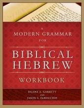 Duane A. Garrett,   Jason S. DeRouchie A Modern Grammar for Biblical Hebrew Workbook
