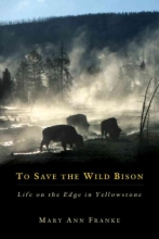 Franke, Mary Ann To Save the Wild Bison