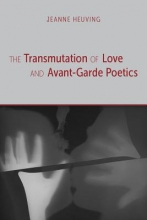 Heuving, Jeanne The Transmutation of Love and Avant-garde Poetics