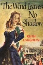 Laughlin, Ruth The Wind Leaves No Shadow