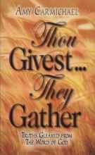 AMY CARMICHAEL THOU GIVEST THEY GATHER