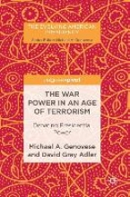 Michael A. Genovese,   David Gray Adler The War Power in an Age of Terrorism