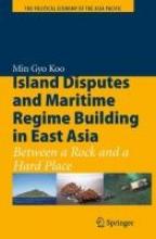 Min Gyo Koo,Island Disputes and Maritime Regime Building in East Asia
