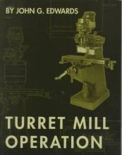 Edwards, John G. Turret Mill Operation