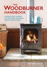 Bailey, Anthony The Woodburner Handbook
