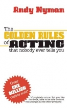 Nyman, Andy Golden Rules of Acting that Nobody Ever Tells You