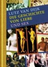 Dijk, Lutz van Die Geschichte von Liebe und Sex