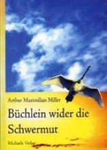 Miller, Arthur Maximilian Das Bchlein wieder die Schwermut
