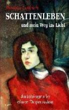 SCHATTENLEBEN und mein Weg ins Licht - Autobiografie einer Depression