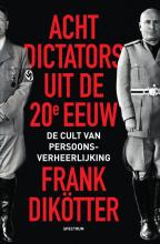 Frank  Dikötter Acht dictators uit de twintigste eeuw