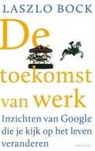 Laszlo  Bock De toekomst van werk