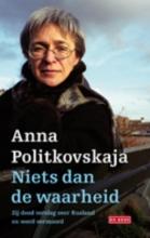 Anna  Politkovskaja Niets dan de waarheid