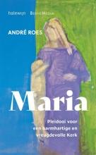 André Roes , Maria. Pleidooi voor een barmhartige en vreugdevolle Kerk