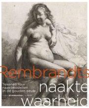 , Rembrandts naakte waarheid