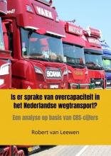 Robert Van Leewen , Is er sprake van overcapaciteit in het Nederlandse wegtransport?