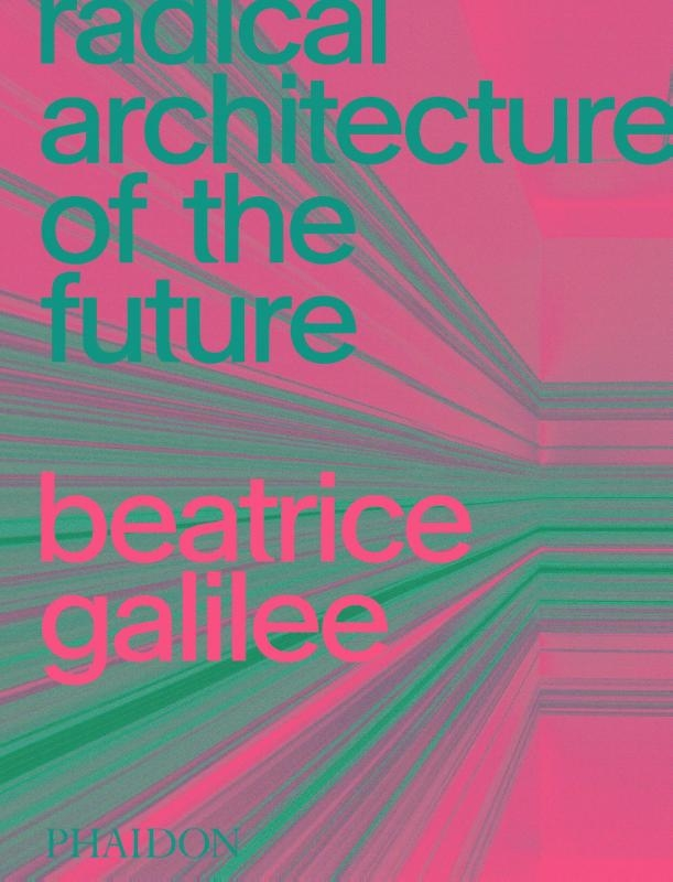 Beatrice Galilee,Radical Architecture of the Future