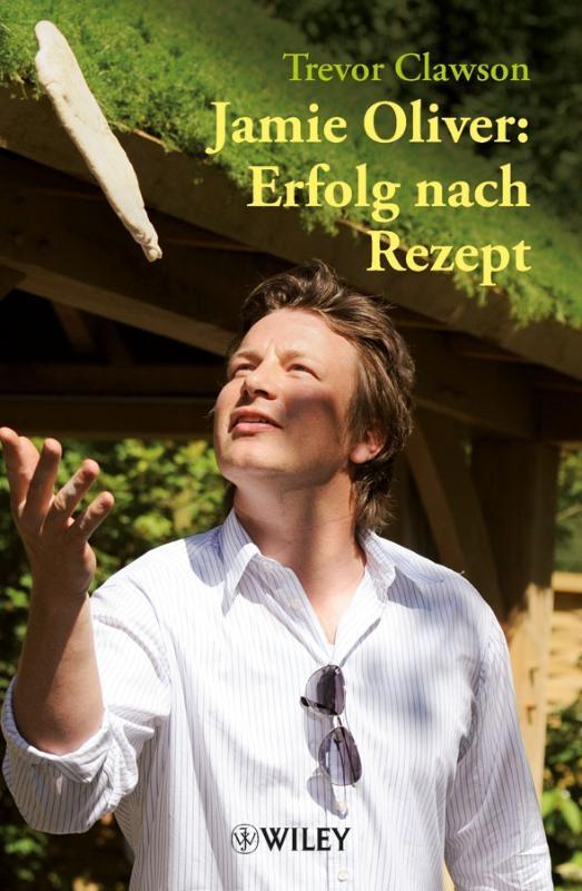 Trevor Clawson,   Barbel Knill,Jamie Oliver: Erfolg nach Rezept