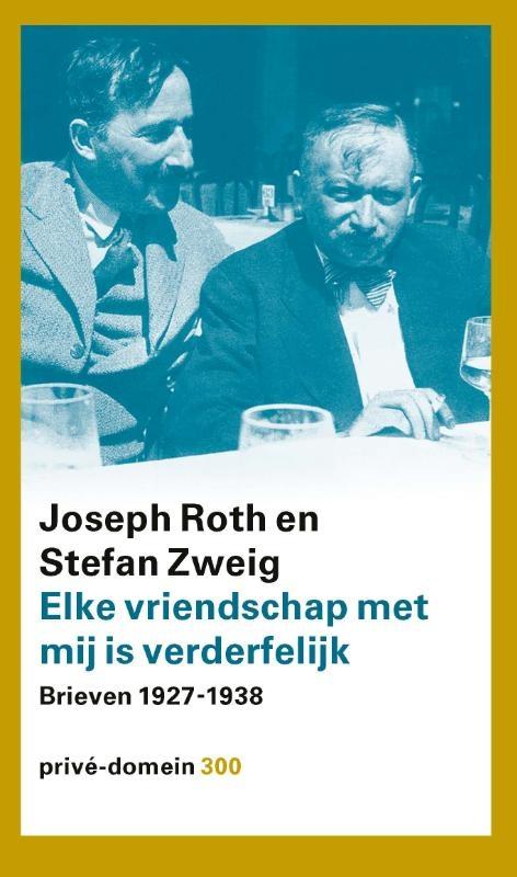 Joseph Roth, Stefan Zweig,Elke vriendschap met mij is verderfelijk