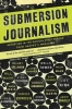 Submersion Journalism,Reporting in the Radical First Person from Harper`s Magazine