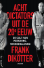 <b>Frank  Dikötter</b>,Acht dictators uit de twintigste eeuw