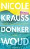 <b>Nicole  Krauss</b>,Donker woud
