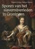 Margriet  Fokken, Barbara  Henkes,Sporen van het slavernijverleden in Groningen
