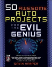 Gavin, BSc (Hons) MSc Harper 50 Awesome Auto Projects for the Evil Genius