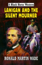 Wade, Ronald Martin Lanigan and the Silent Mourner