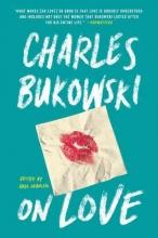 Bukowski, Charles On Love