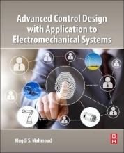 Mahmoud, Magdi Advanced Control Design with Application to Electromechanica