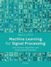 Max A. (Professor of Mathematics, Professor of Mathematics, Aston University, Birmingham) Little Machine Learning for Signal Processing