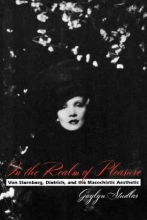Studlar, Gaylyn In the Realm of Pleasure - Von Sternberg, Dietrich, and the Masochistic Aesthetic