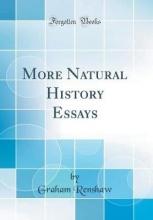 Renshaw, Graham Renshaw, G: More Natural History Essays (Classic Reprint)
