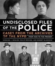 Whalen, Bernard J.,   Messing, Philip,   Mladinich, Robert Undisclosed Files of the Police