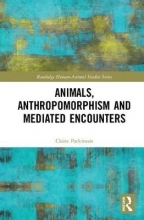 Claire Parkinson Animals, Anthropomorphism and Mediated Encounters