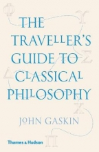 John Gaskin The Traveller`s Guide to Classical Philosophy