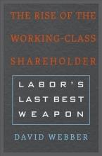 David Webber The Rise of the Working-Class Shareholder