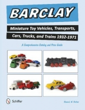 Melton, Howard W. Barclay Miniature Toy Vehicles, Transports, Cars, Trucks, and Trains 1932-1971