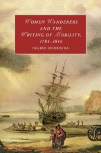 Horrocks, Ingrid Women Wanderers and the Writing of Mobility, 1784-1814