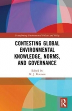 M. J. (University of Massachusetts, USA) Peterson Contesting Global Environmental Knowledge, Norms and Governance