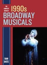 Dietz, Dan The Complete Book of 1990s Broadway Musicals