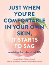Trisha Ashworth,   Amy Nobile Just When You`re Comfortable in Your Own Skin, It Starts to Sag