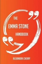 Cherry, Alexandra The Emma Stone Handbook - Everything You Need to Know about Emma Stone