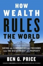 Ben G. Price How Wealth Rules the World