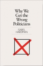 Hardman, Isabel Why We Get the Wrong Politicians