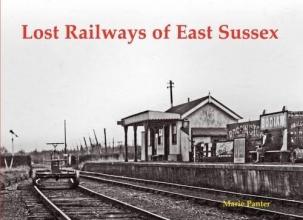 Marie Panter Lost Railways of East Sussex