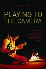Cohen, Thomas Playing to the Camera - Musicians and Musical Performance in Documentary Cinema