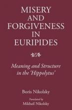 Nikolsky, Boris Misery and Forgiveness in Euripides